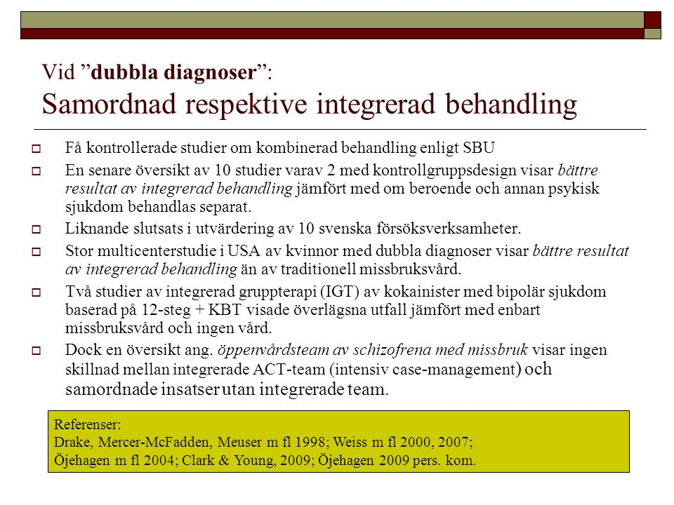"""Vid """"dubbla diagnoser"""": Samordnad respektive integrerad behandling  Få kontrollerade studier om kombinerad behandling enligt SBU  En senare översikt"""