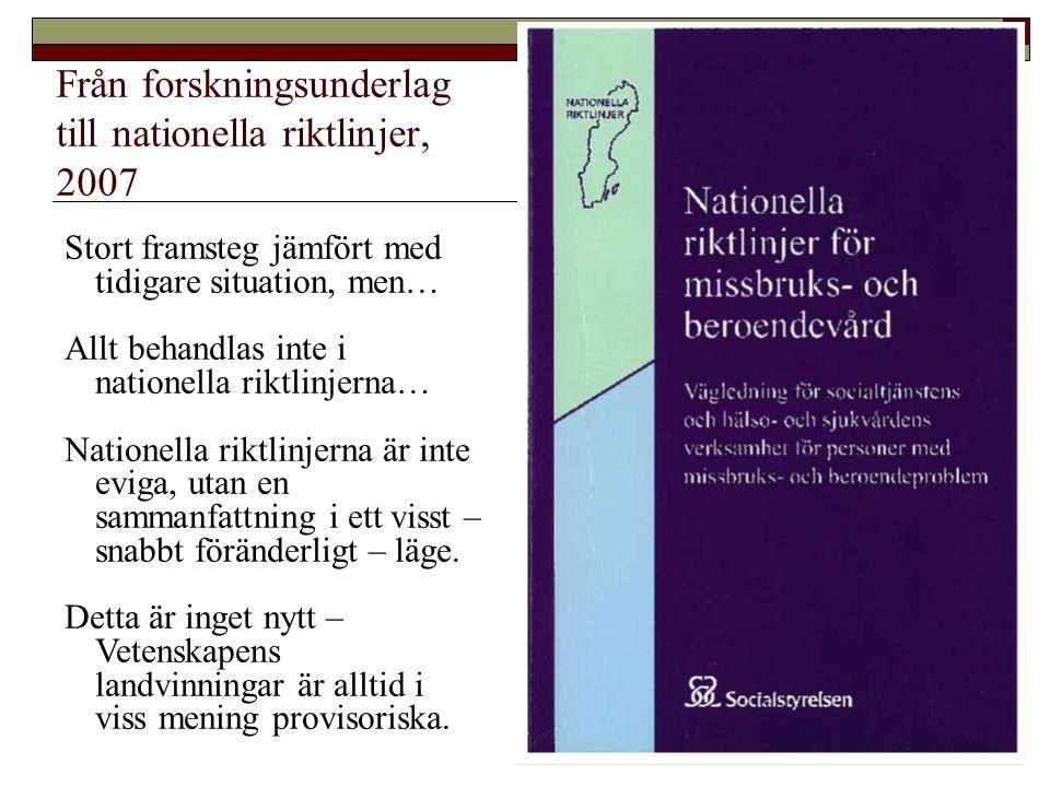 Från forskningsunderlag till nationella riktlinjer, 2007 Stort framsteg jämfört med tidigare situation, men… Allt behandlas inte i nationella riktlinjerna… Nationella riktlinjerna är inte eviga, utan en sammanfattning i ett visst – snabbt föränderligt – läge.