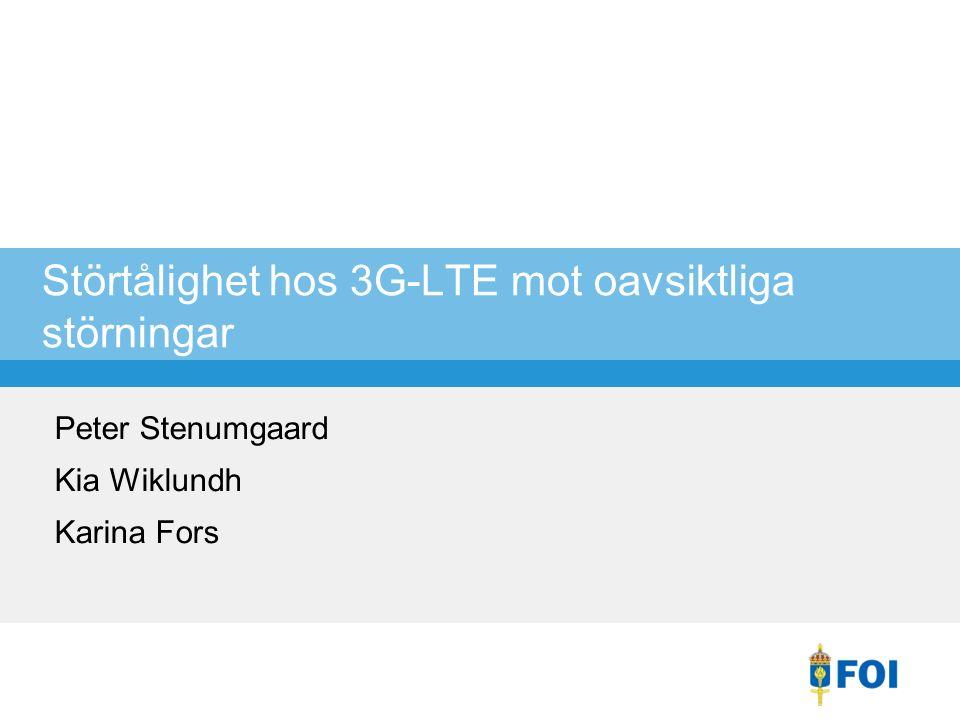 Störtålighet hos 3G-LTE mot oavsiktliga störningar Peter Stenumgaard Kia Wiklundh Karina Fors