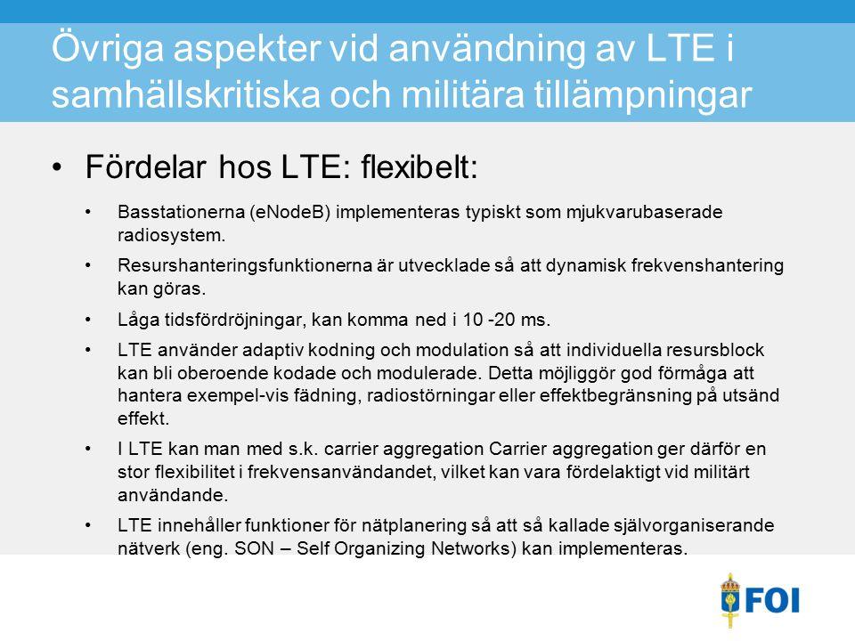 Övriga aspekter vid användning av LTE i samhällskritiska och militära tillämpningar Fördelar hos LTE: flexibelt: Basstationerna (eNodeB) implementeras typiskt som mjukvarubaserade radiosystem.