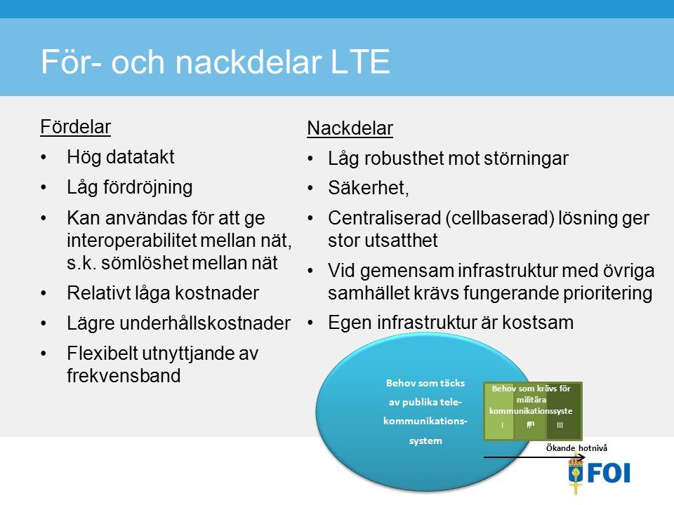 För- och nackdelar LTE Fördelar Hög datatakt Låg fördröjning Kan användas för att ge interoperabilitet mellan nät, s.k.
