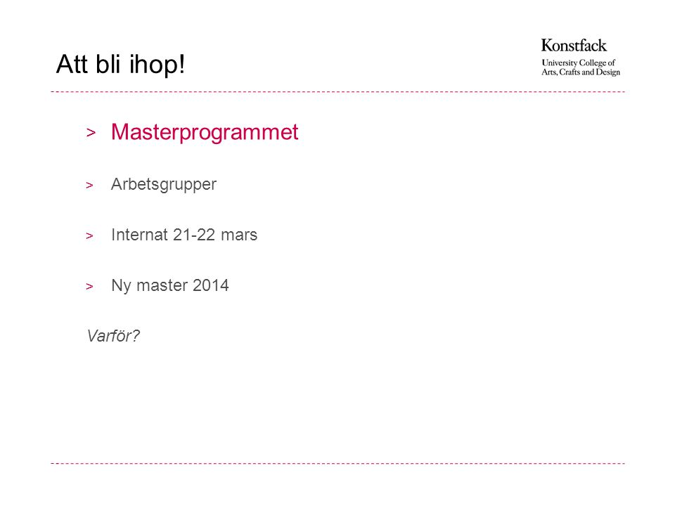 Att bli ihop! > Masterprogrammet > Arbetsgrupper > Internat 21-22 mars > Ny master 2014 Varför?