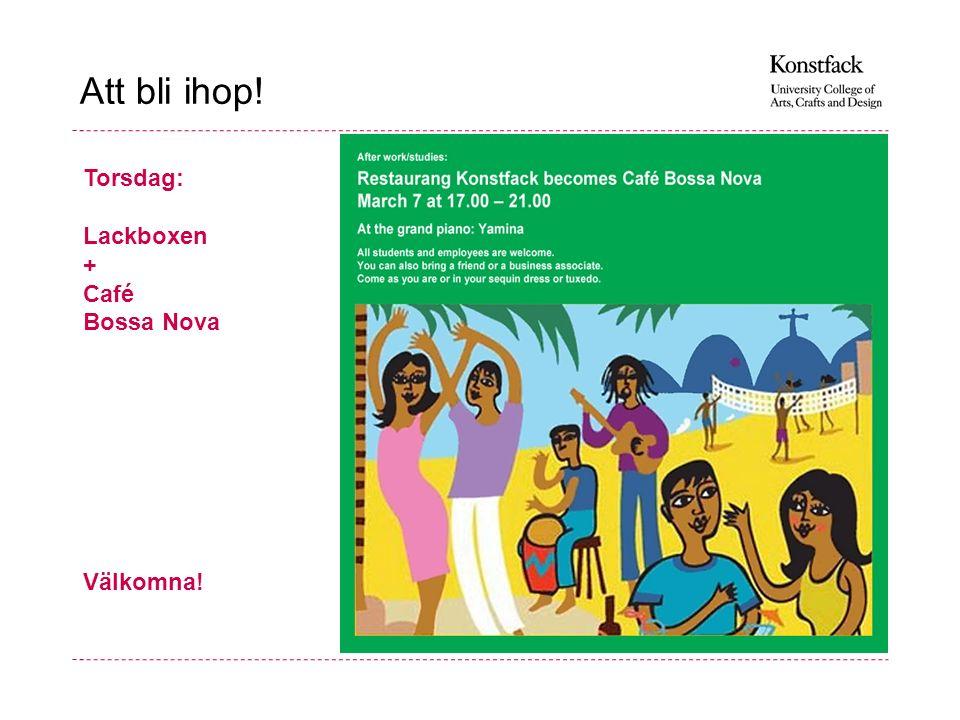 Att bli ihop! Torsdag: Lackboxen + Café Bossa Nova Välkomna!