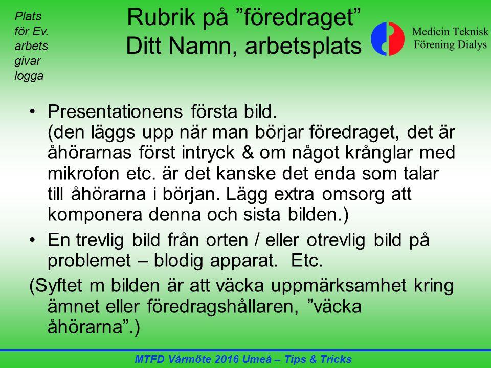 MTFD Vårmöte 2016 Umeå – Tips & Tricks Rubrik på föredraget Ditt Namn, arbetsplats Presentationens första bild.