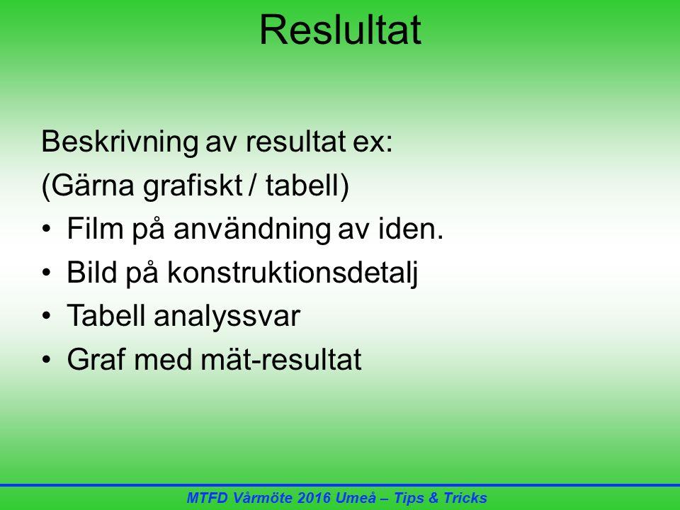 MTFD Vårmöte 2016 Umeå – Tips & Tricks Reslultat Beskrivning av resultat ex: (Gärna grafiskt / tabell) Film på användning av iden.