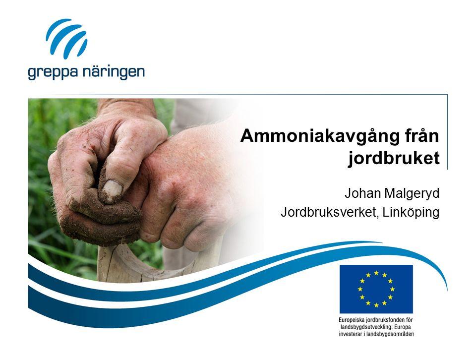 Ammoniakavgång från jordbruket Johan Malgeryd Jordbruksverket, Linköping