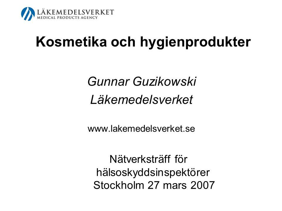 Kosmetika och hygienprodukter Gunnar Guzikowski Läkemedelsverket www.lakemedelsverket.se Nätverksträff för hälsoskyddsinspektörer Stockholm 27 mars 20