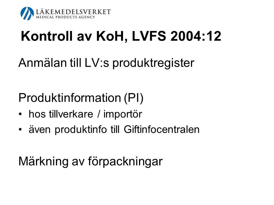 Kontroll av KoH, LVFS 2004:12 Anmälan till LV:s produktregister Produktinformation (PI) hos tillverkare / importör även produktinfo till Giftinfocentr