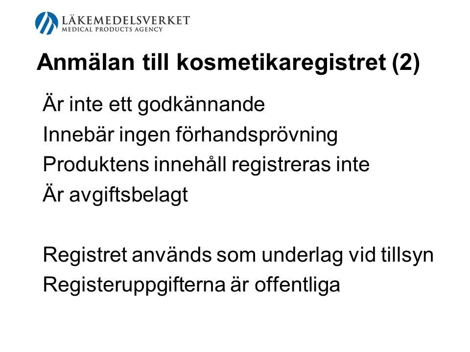 Anmälan till kosmetikaregistret (2) Är inte ett godkännande Innebär ingen förhandsprövning Produktens innehåll registreras inte Är avgiftsbelagt Regis