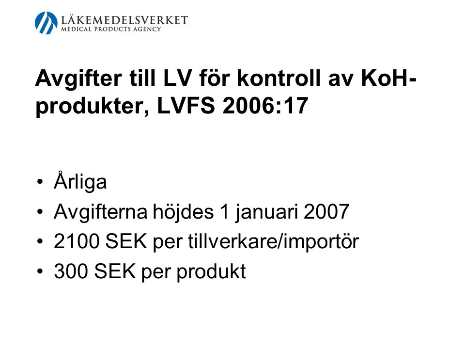 Avgifter till LV för kontroll av KoH- produkter, LVFS 2006:17 Årliga Avgifterna höjdes 1 januari 2007 2100 SEK per tillverkare/importör 300 SEK per pr