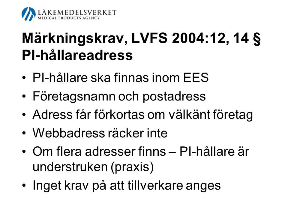 Märkningskrav, LVFS 2004:12, 14 § PI-hållareadress PI-hållare ska finnas inom EES Företagsnamn och postadress Adress får förkortas om välkänt företag