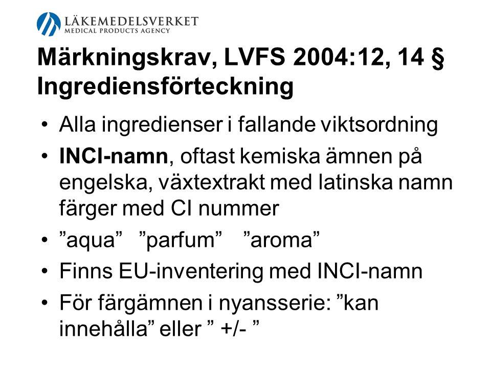 Märkningskrav, LVFS 2004:12, 14 § Ingrediensförteckning Alla ingredienser i fallande viktsordning INCI-namn, oftast kemiska ämnen på engelska, växtext