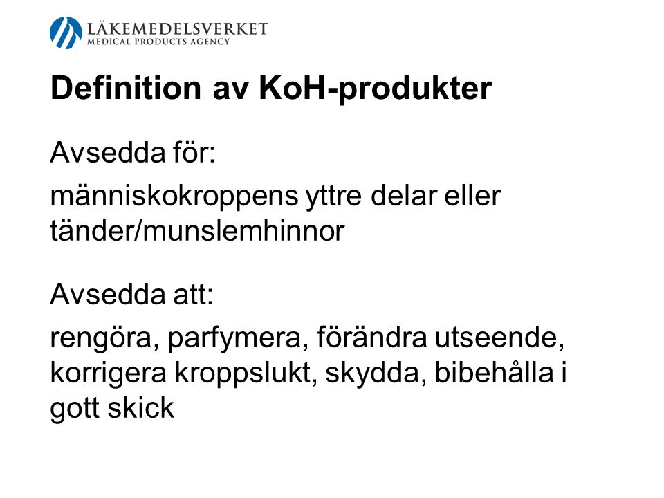 Regler för KoH-produkter Kosmetikadirektivet 76/768/EEG Implementerat i LV:s föreskrifter LVFS: 2004:12, kontroll av KoH 2007:4, ämnen i KoH –2–2007:4 är ny version av 1993:2 (omtryckt 2003:5) och flera senare ändringar 1997:4 analysmetoder under förordn om KoH 1993:1283 i M-balk