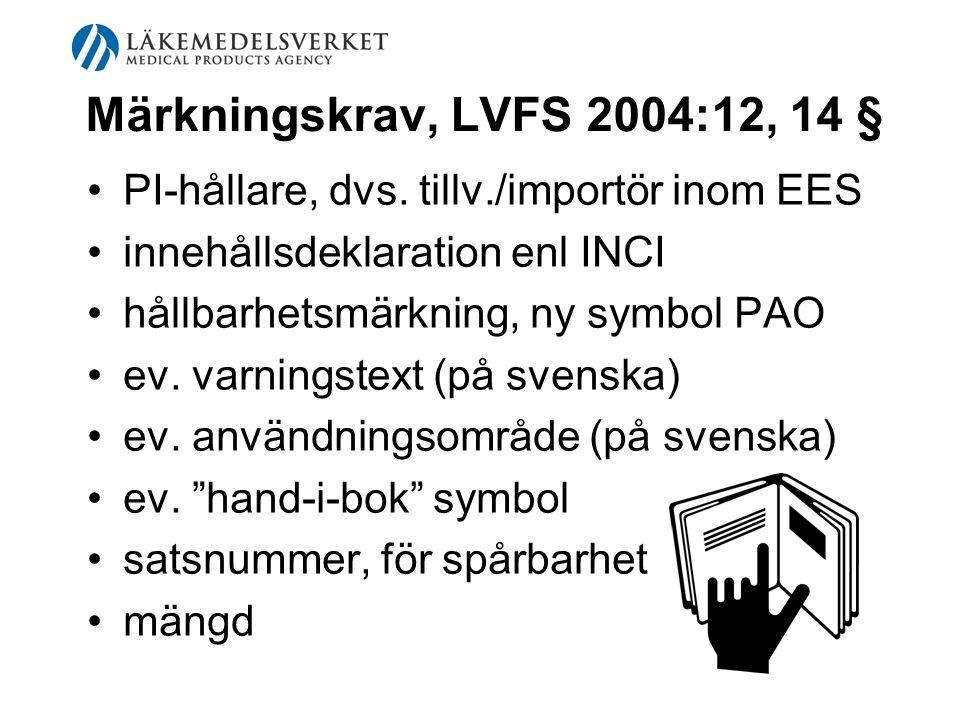 Märkningskrav, LVFS 2004:12, 14 § PI-hållare, dvs. tillv./importör inom EES innehållsdeklaration enl INCI hållbarhetsmärkning, ny symbol PAO ev. varni