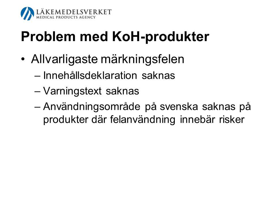 Problem med KoH-produkter Allvarligaste märkningsfelen –Innehållsdeklaration saknas –Varningstext saknas –Användningsområde på svenska saknas på produ