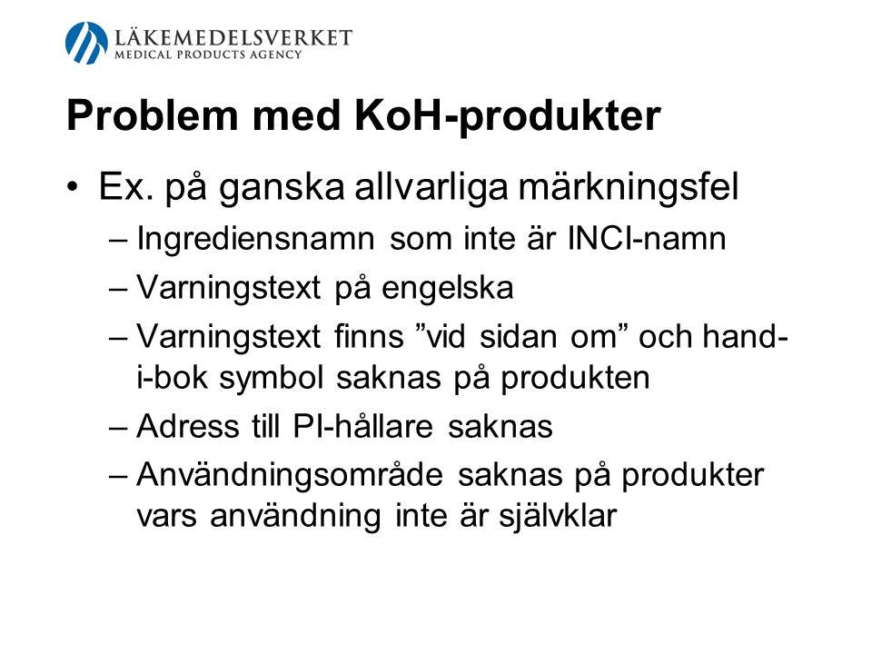 """Problem med KoH-produkter Ex. på ganska allvarliga märkningsfel –Ingrediensnamn som inte är INCI-namn –Varningstext på engelska –Varningstext finns """"v"""