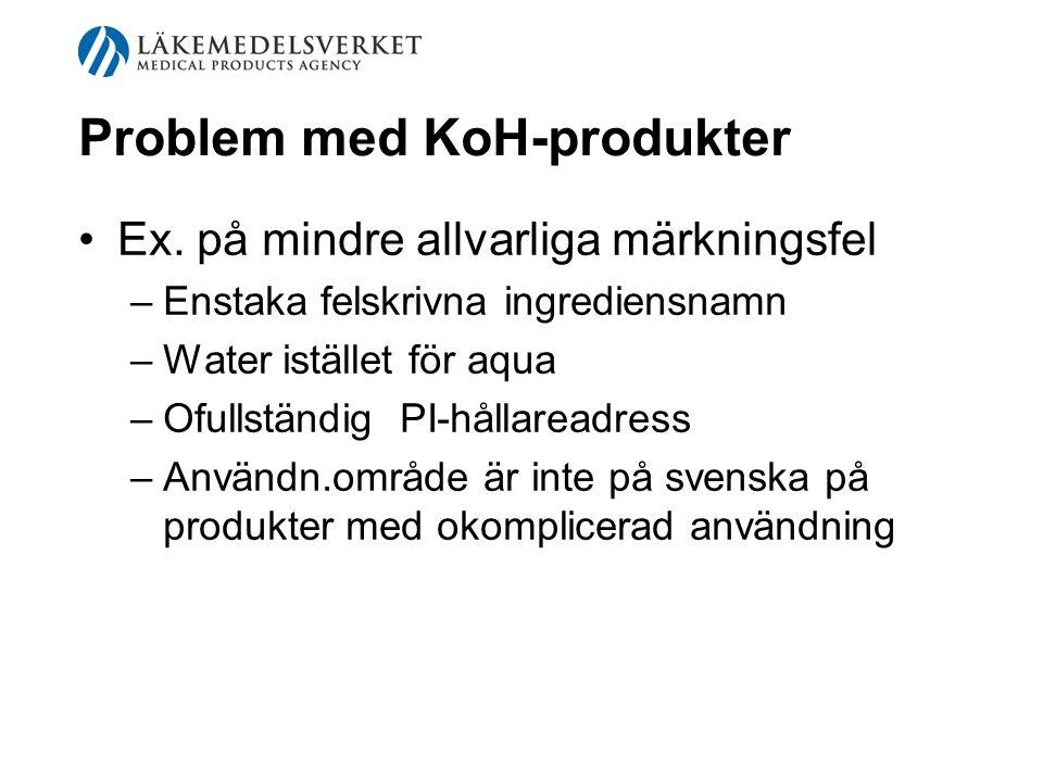 Problem med KoH-produkter Ex. på mindre allvarliga märkningsfel –Enstaka felskrivna ingrediensnamn –Water istället för aqua –Ofullständig PI-hållaread