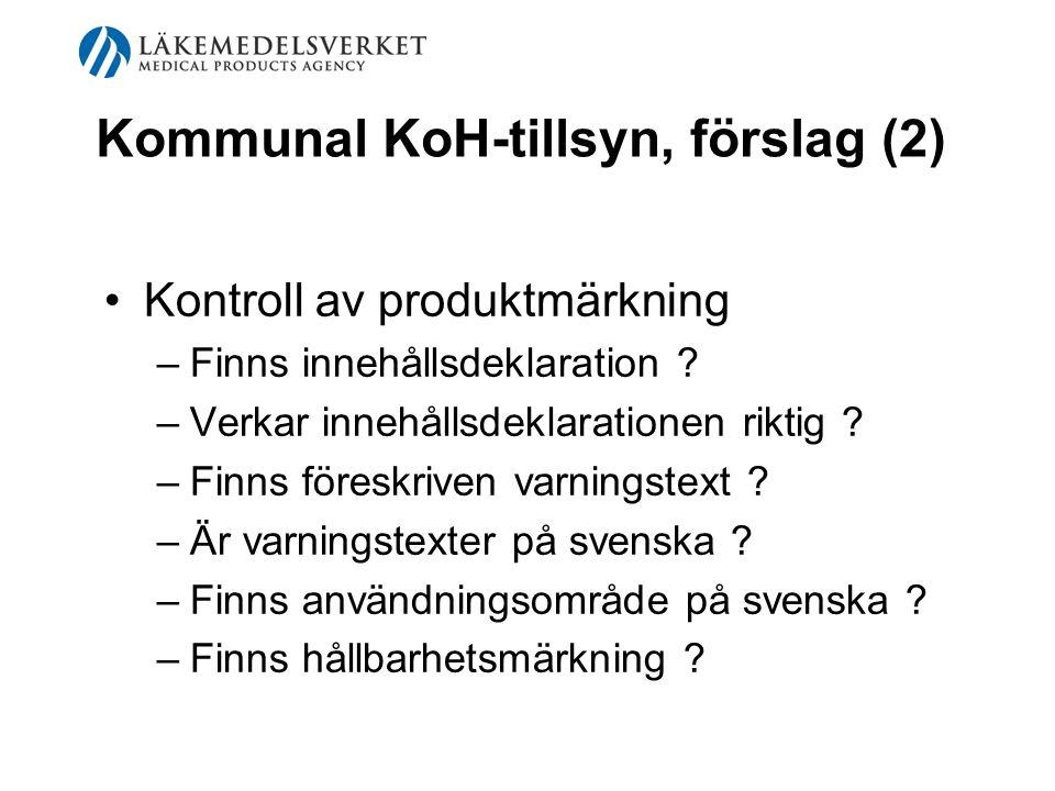 Kommunal KoH-tillsyn, förslag (2) Kontroll av produktmärkning –Finns innehållsdeklaration ? –Verkar innehållsdeklarationen riktig ? –Finns föreskriven