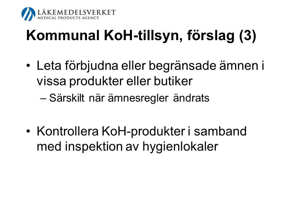 Kommunal KoH-tillsyn, förslag (3) Leta förbjudna eller begränsade ämnen i vissa produkter eller butiker –Särskilt när ämnesregler ändrats Kontrollera