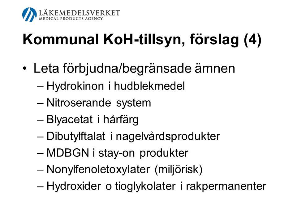 Kommunal KoH-tillsyn, förslag (4) Leta förbjudna/begränsade ämnen –Hydrokinon i hudblekmedel –Nitroserande system –Blyacetat i hårfärg –Dibutylftalat