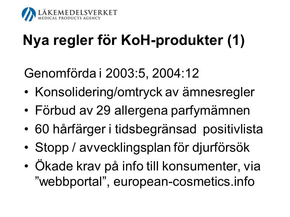 Nya regler för KoH-produkter (1) Genomförda i 2003:5, 2004:12 Konsolidering/omtryck av ämnesregler Förbud av 29 allergena parfymämnen 60 hårfärger i t