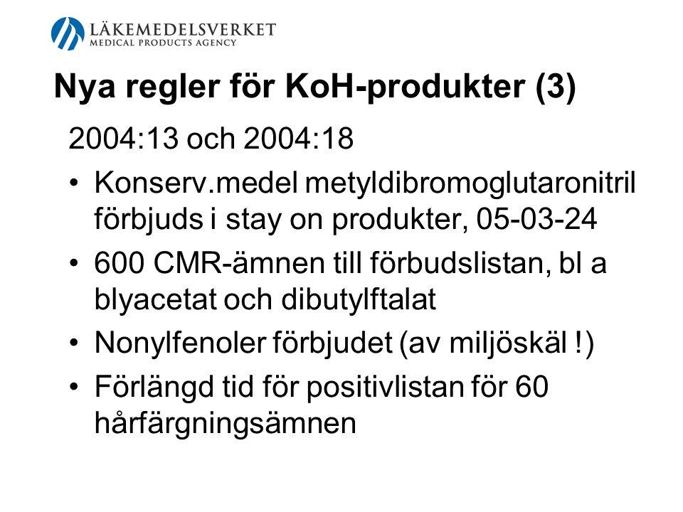 Nya regler för KoH-produkter (3) 2004:13 och 2004:18 Konserv.medel metyldibromoglutaronitril förbjuds i stay on produkter, 05-03-24 600 CMR-ämnen till