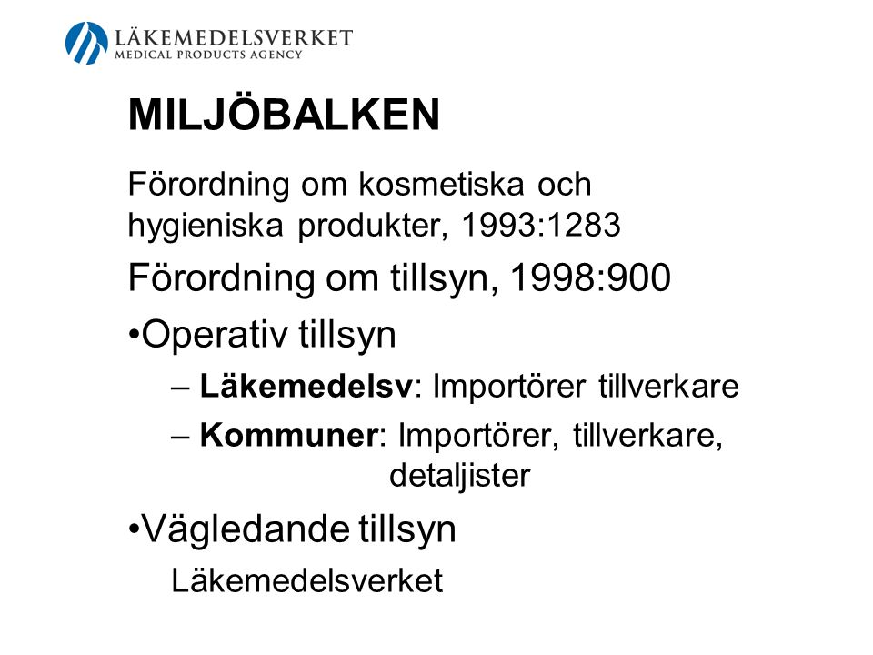 MILJÖBALKEN Förordning om kosmetiska och hygieniska produkter, 1993:1283 Förordning om tillsyn, 1998:900 Operativ tillsyn – Läkemedelsv: Importörer ti