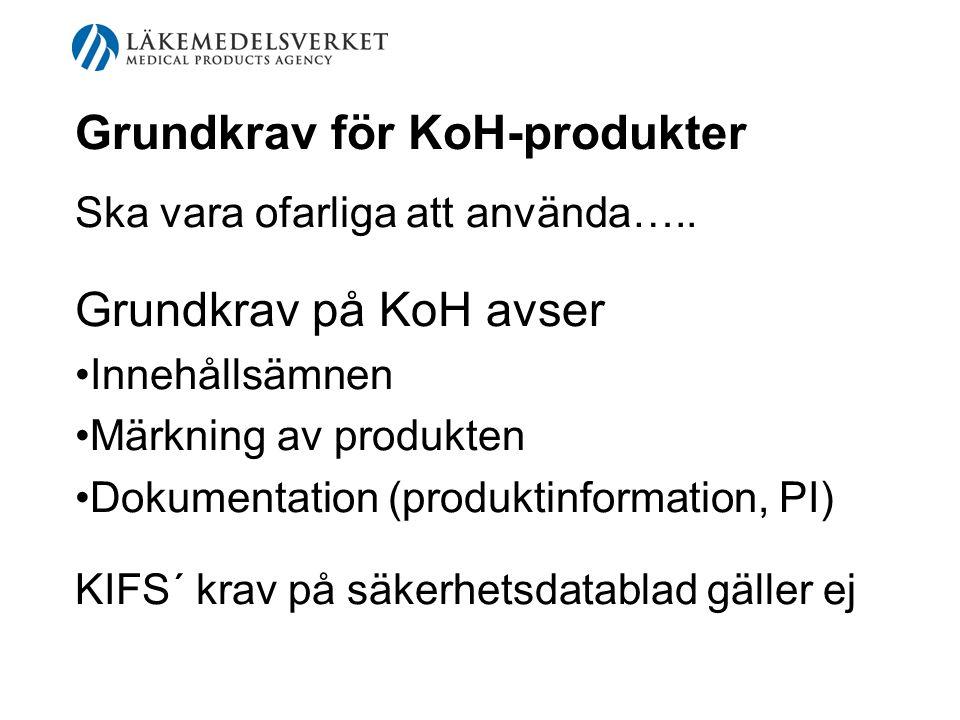 Grundkrav för KoH-produkter Ska vara ofarliga att använda….. Grundkrav på KoH avser Innehållsämnen Märkning av produkten Dokumentation (produktinforma