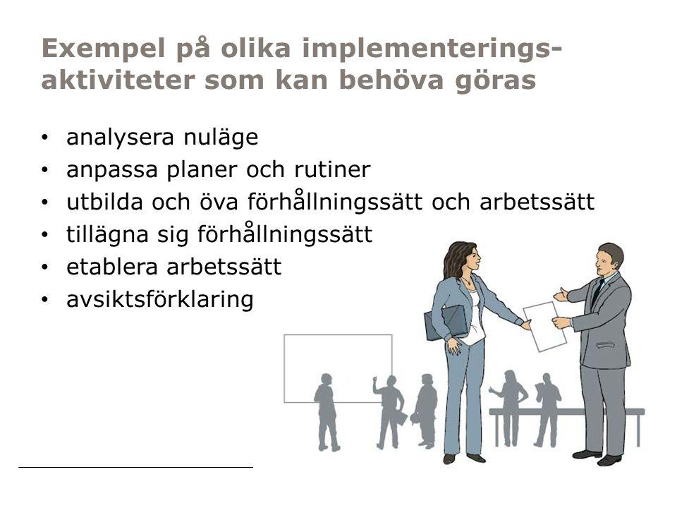 Myndigheten för samhällsskydd och beredskap Exempel på olika implementerings- aktiviteter som kan behöva göras analysera nuläge anpassa planer och rutiner utbilda och öva förhållningssätt och arbetssätt tillägna sig förhållningssätt etablera arbetssätt avsiktsförklaring
