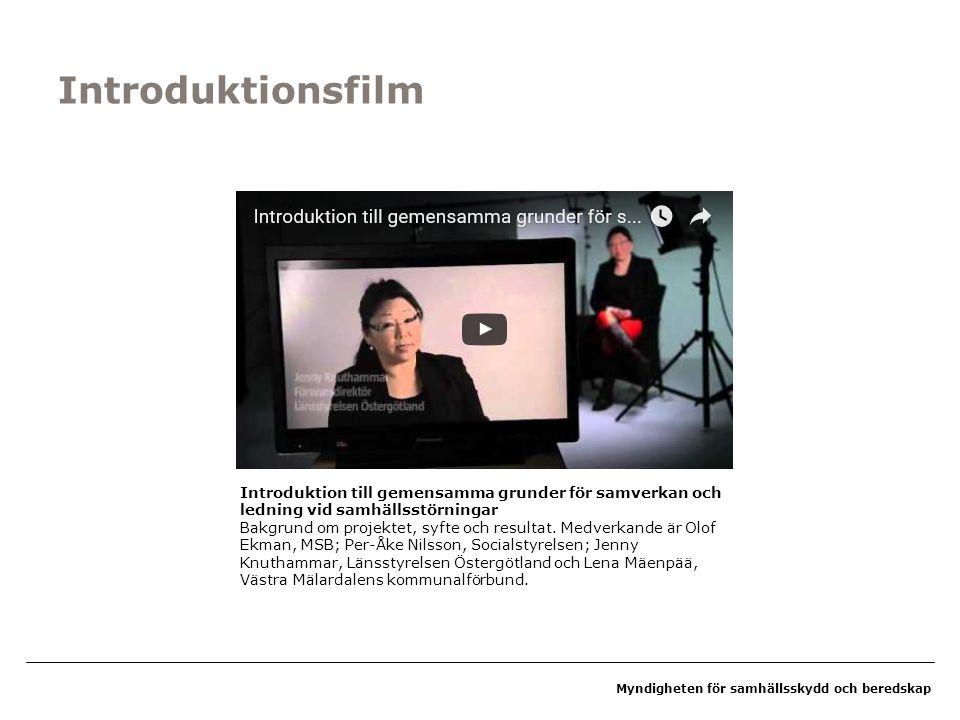 Myndigheten för samhällsskydd och beredskap Introduktionsfilm Introduktion till gemensamma grunder för samverkan och ledning vid samhällsstörningar Bakgrund om projektet, syfte och resultat.