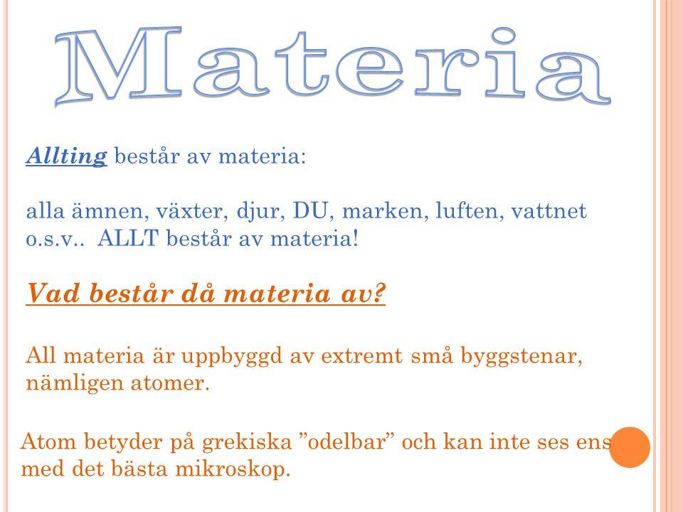 Allting består av materia: alla ämnen, växter, djur, DU, marken, luften, vattnet o.s.v..