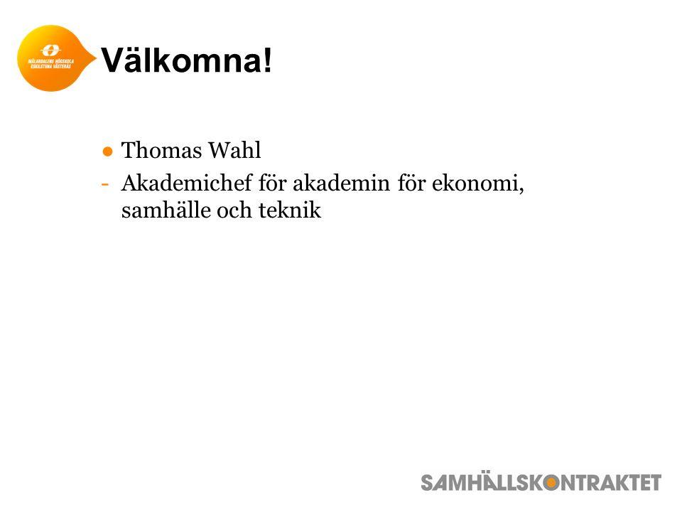 ●Thomas Wahl -Akademichef för akademin för ekonomi, samhälle och teknik Välkomna!