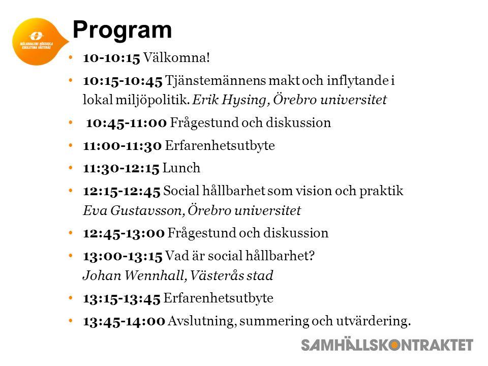 Program 10-10:15 Välkomna. 10:15-10:45 Tjänstemännens makt och inflytande i lokal miljöpolitik.
