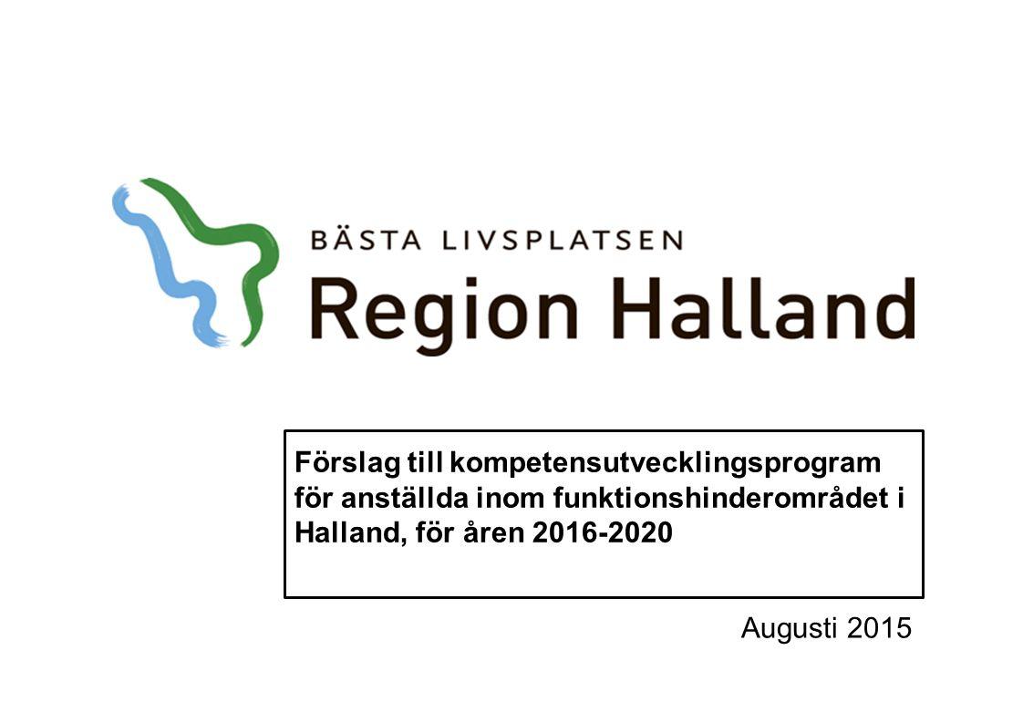 Förslag till kompetensutvecklingsprogram för anställda inom funktionshinderområdet i Halland, för åren 2016-2020 Augusti 2015