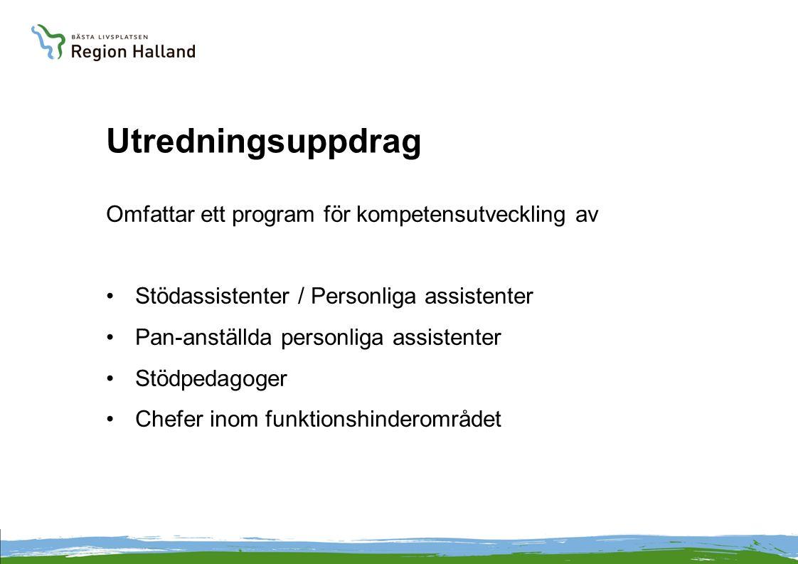 Utredningsuppdrag Omfattar ett program för kompetensutveckling av Stödassistenter / Personliga assistenter Pan-anställda personliga assistenter Stödpedagoger Chefer inom funktionshinderområdet