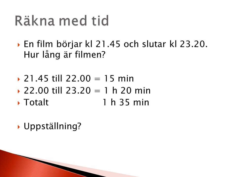  En film börjar kl 21.45 och slutar kl 23.20. Hur lång är filmen.