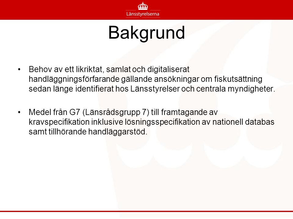 Bakgrund Behov av ett likriktat, samlat och digitaliserat handläggningsförfarande gällande ansökningar om fiskutsättning sedan länge identifierat hos Länsstyrelser och centrala myndigheter.