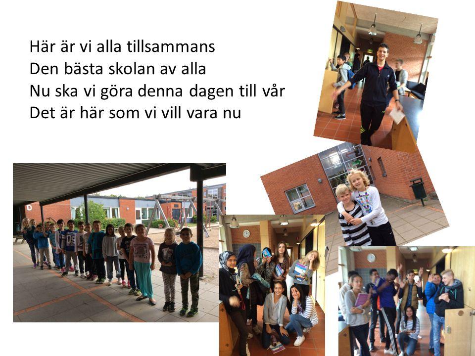 Här är vi alla tillsammans Den bästa skolan av alla Nu ska vi göra denna dagen till vår Det är här som vi vill vara nu