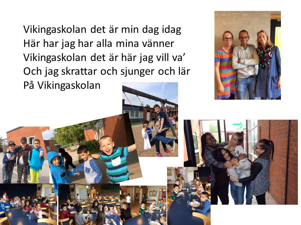 Vikingaskolan det är min dag idag Här har jag har alla mina vänner Vikingaskolan det är här jag vill va' Och jag skrattar och sjunger och lär På Vikin
