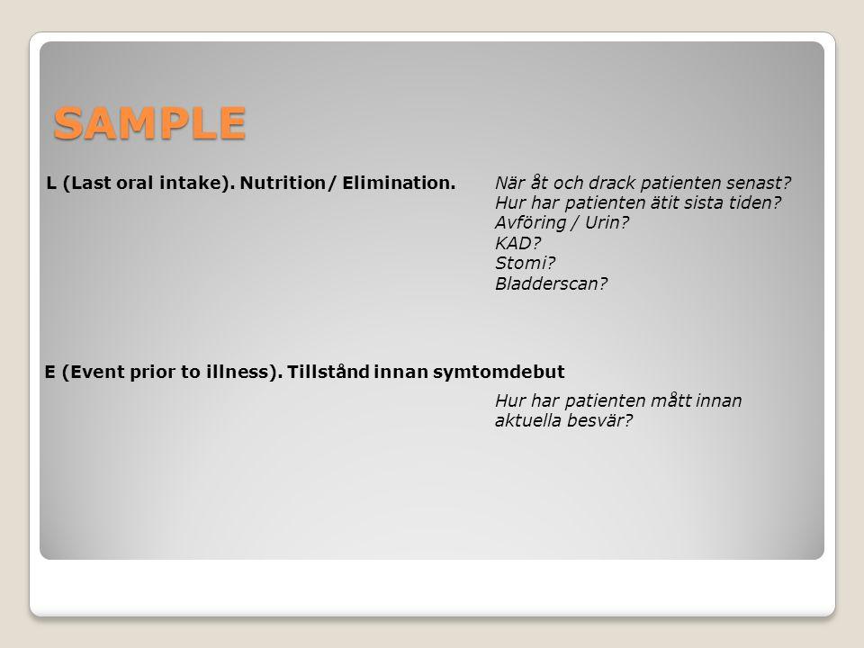 SAMPLE L (Last oral intake). Nutrition/ Elimination. E (Event prior to illness). Tillstånd innan symtomdebut När åt och drack patienten senast? Hur ha
