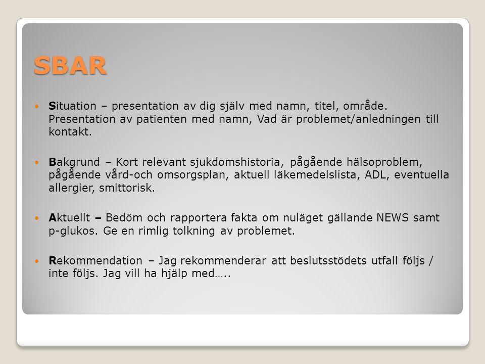 SBAR Situation – presentation av dig själv med namn, titel, område. Presentation av patienten med namn, Vad är problemet/anledningen till kontakt. Bak