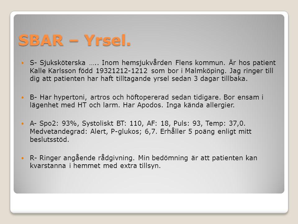 SBAR – Yrsel. S- Sjuksköterska ….. Inom hemsjukvården Flens kommun. Är hos patient Kalle Karlsson född 19321212-1212 som bor i Malmköping. Jag ringer
