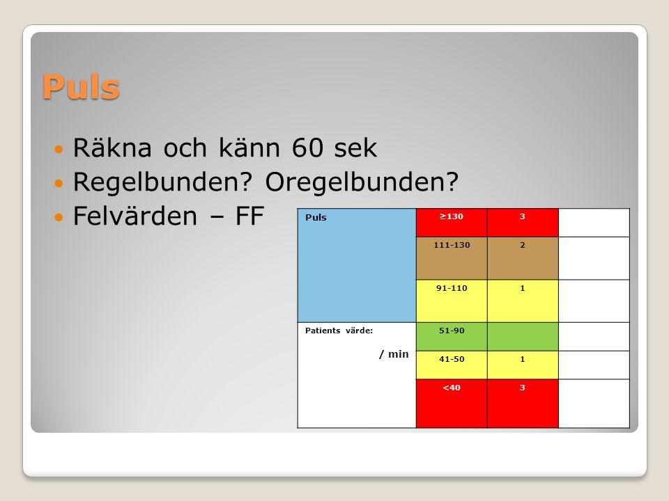 Puls Räkna och känn 60 sek Regelbunden? Oregelbunden? Felvärden – FF Puls ≥1303 111-1302 91-1101 Patients värde: / min 51-90 41-501 <403