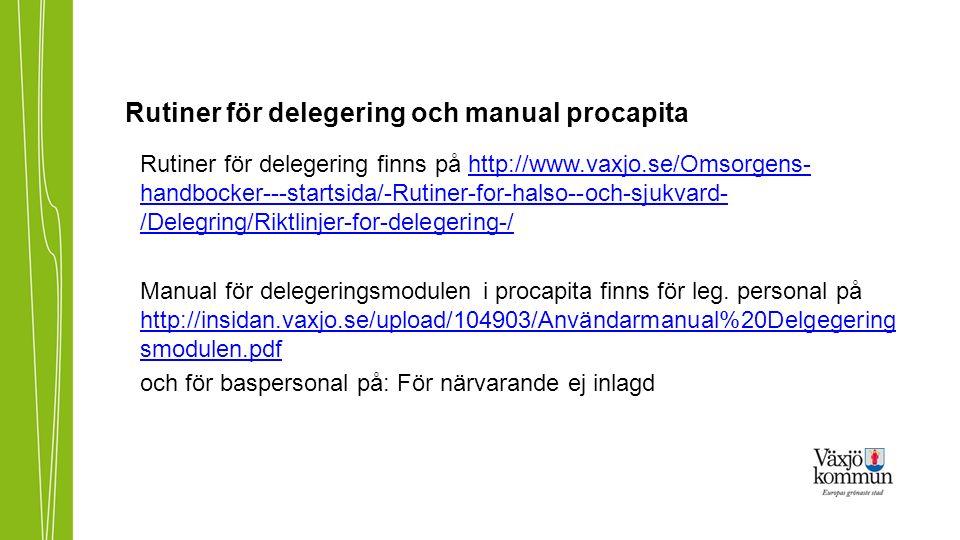 Rutiner för delegering och manual procapita Rutiner för delegering finns på http://www.vaxjo.se/Omsorgens- handbocker---startsida/-Rutiner-for-halso--