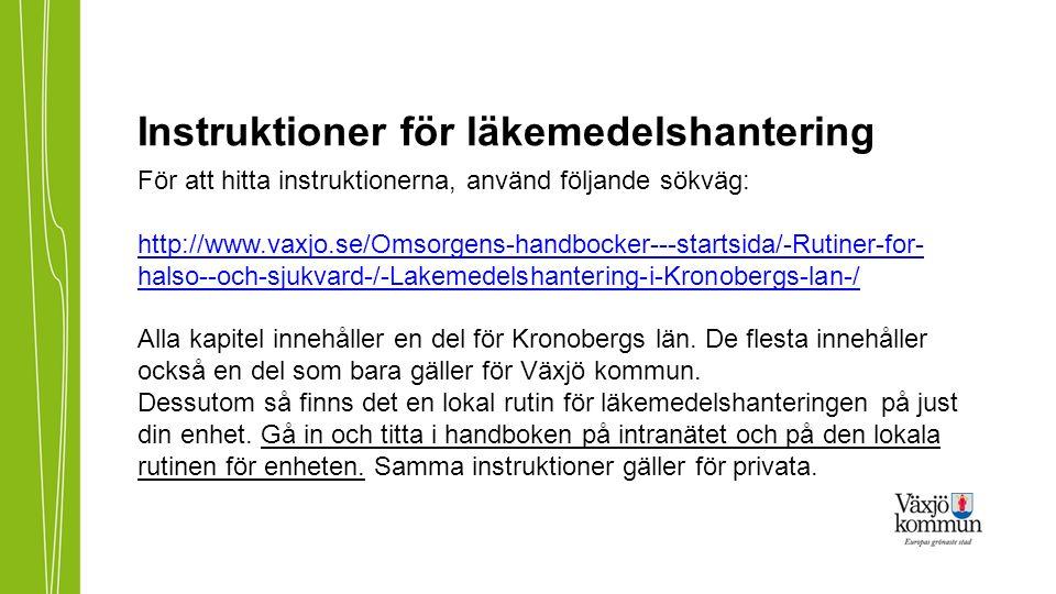Instruktioner för läkemedelshantering För att hitta instruktionerna, använd följande sökväg: http://www.vaxjo.se/Omsorgens-handbocker---startsida/-Rut