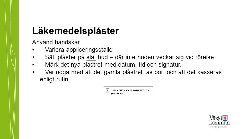Läkemedelsplåster Använd handskar. Variera appliceringsställe Sätt plåster på slät hud – där inte huden veckar sig vid rörelse. Märk det nya plåstret