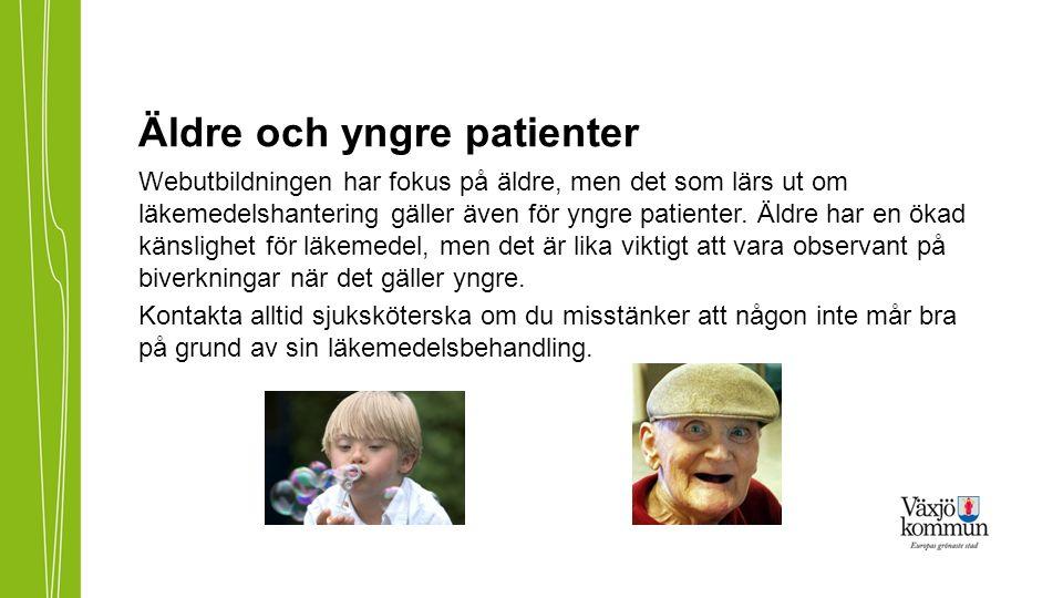 Äldre och yngre patienter Webutbildningen har fokus på äldre, men det som lärs ut om läkemedelshantering gäller även för yngre patienter. Äldre har en