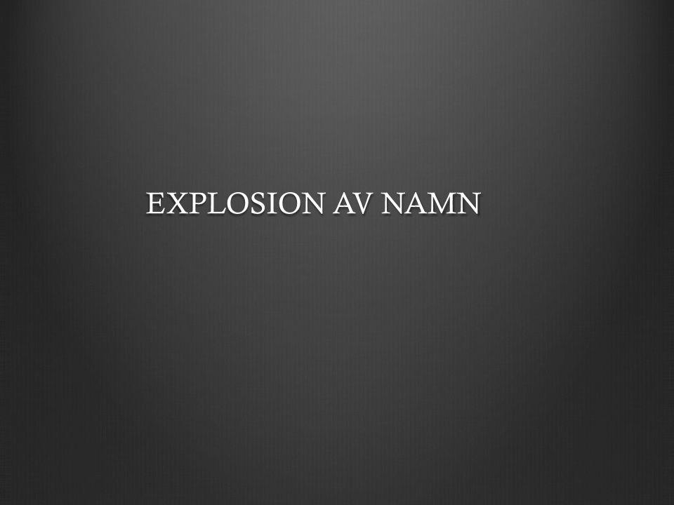 EXPLOSION AV NAMN EXPLOSION AV NAMN