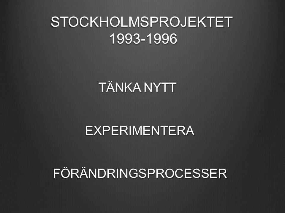 STOCKHOLMSPROJEKTET 1993-1996 TÄNKA NYTT TÄNKA NYTT EXPERIMENTERA EXPERIMENTERAFÖRÄNDRINGSPROCESSER