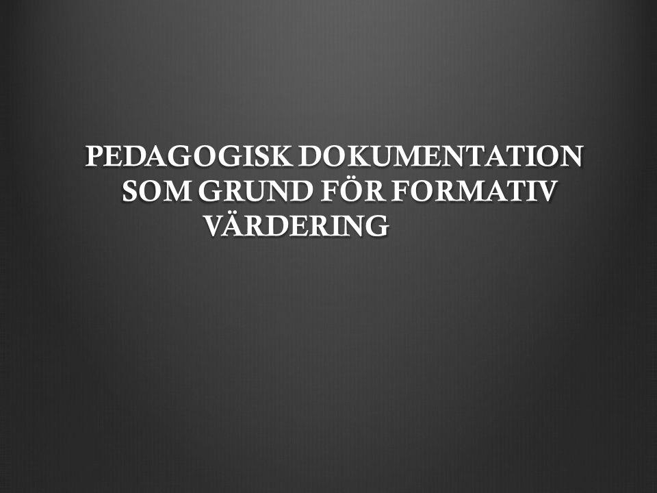 PEDAGOGISK DOKUMENTATION SOM GRUND FÖR FORMATIV VÄRDERING PEDAGOGISK DOKUMENTATION SOM GRUND FÖR FORMATIV VÄRDERING